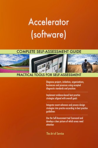 (Accelerator (software) All-Inclusive Self-Assessment - More than 650 Success Criteria, Instant Visual Insights, Comprehensive Spreadsheet Dashboard, Auto-Prioritized for Quick Results)