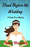 Dead Before The Wedding: A Carly Keene Cozy Mystery (Carly Keen Cozy Mysteries) (Volume 1) by  Ruby Blaylock in stock, buy online here