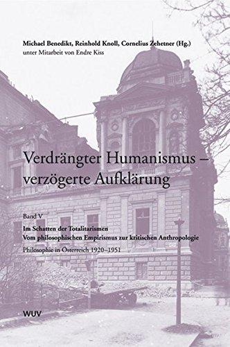 Verdrängter Humanismus - verzögerte Aufklärung. Philosophie in Österreich: Verdrängter Humanismus - verzögerte Aufklärung. Philosophie in Österreich 1920-1951: Bd V