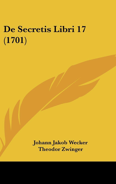 Download De Secretis Libri 17 (1701) (Latin Edition) pdf epub