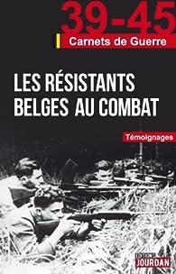 39-45 Les résistants belges au combat par Alain Leclercq