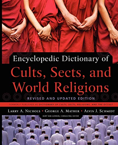 Encyclopedic Dictionary of Cults, Sects, and World Religions: Revised and Updated Edition