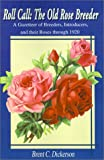 Amazon / iUniverse: Roll - Call The Old Rose Breeder A Gazetteer of Breeders, Introducers, and Their Roses Through 1920 Old Rose Researcher (Brent C. Dickerson)
