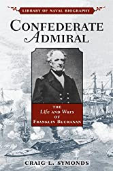Confederate Admiral: The Life and Wars of Franklin Buchanan (Library of Naval Biography)