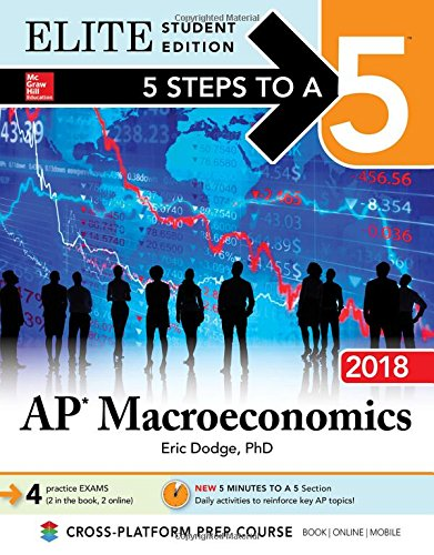5 Steps to a 5: AP Macroeconomics 2018, Elite Student Edition (5 Steps To A 5 AP Microeconomics & Macroeconomics)