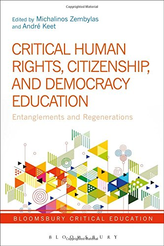 Critical Human Rights, Citizenship, and Democracy Education: Entanglements and Regenerations (Bloomsbury Critical Education)