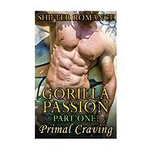 Gorilla Passion: Part 1: Primal Craving