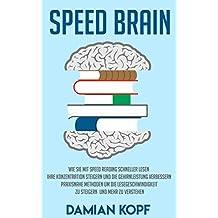 Speed Brain: Wie Sie mit Speed Reading schneller lesen, Ihre Konzentration steigern und die Gehirnleistung verbessern. Praxisnahe Methoden um die Lesegeschwindigkeit ... und mehr zu verstehen (German Edition)