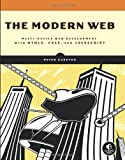 The Modern Web : Multi-Device Web Development with HTML5, CSS3, and JavaScript, Gasston, Peter, 1593274874