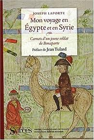 Mon voyage en Egypte et en Syrie : Carnets d'un jeune soldat de Bonaparte par Joseph Laporte