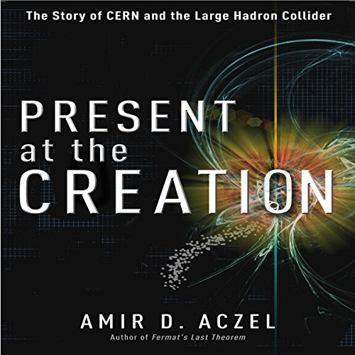 Present at the Creation: The Story of CERN and the Large Hadron Collider by Random House Audio