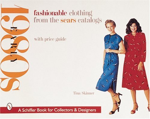 Fashionable Clothing from the Sears Catalogs: Early 1980s (A Schiffer Book for Collectors & (Fancy Dress 80s Style)
