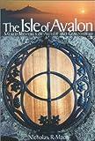 Isle of Avalon: Sacred Mysteries of Arthur and Glastonbury Tor