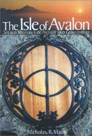 The Isle of Avalon Sacred Mysteries of Arthur and Glastonbury