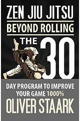 Zen Jiu Jitsu: The 30 Day Program to Improve Your Jiu Jitsu Game 1000% Paperback