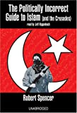 The Politically Incorrect Guide to Islam: And the Crusades