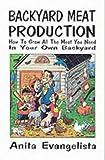Backyard Meat Production, Anita Evangelista, 1559501685