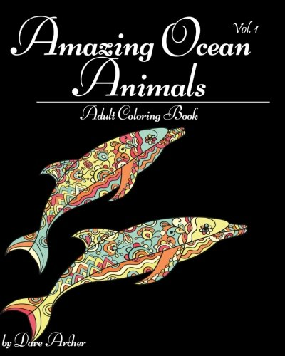 Amazing Ocean Animals: A Blue Dream Adult Coloring Book Designs (Sharks, Penguins, Crabs, Whales, Dolphins and much more) Vol.1 (Volume 1)