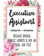 Executive Assistant: Because Badass Miracle Worker Is Not An Official Job Title Blank Lined Notebook Cute Journals for Executive Assistant Gift