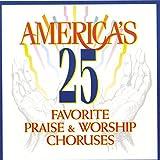 America's 25 Favorite Praise & Worship Choruses, Vol. 1