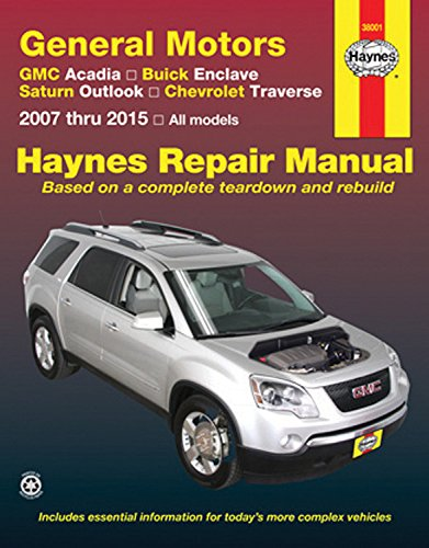 GMC Acadia, Buick Enclave, Saturn Outlook, Chevrolet Traverse: 2007 thru 2015 All models (Haynes Repair Manual)