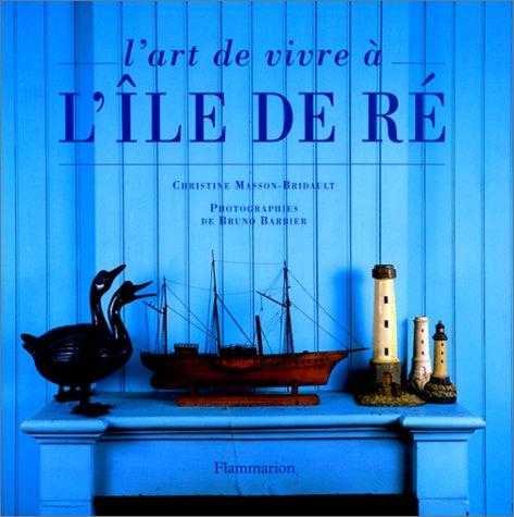 L'art de vivre à l'Île de Ré Relié – 25 mai 2000 Christine Masson-Bridault Bruno Barbier Flammarion 2082002896