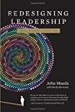 Redesigning Leadership (Simplicity: Design, Technology, Business, Life) by Maeda, John F 1st edition (2011) Hardcover