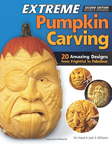 Extreme Pumpkin Carving, Second Edition Revised and Expanded: 20 Amazing Designs from Frightful to Fabulous -