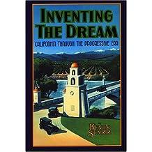 Inventing the Dream: California through the Progressive Era (Americans & the California Dream)
