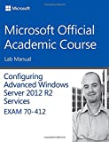 70-412 Configuring Advanced Windows Server 2012 Services R2 Lab Manual (Microsoft Official Academic Course Series) 1st Edition