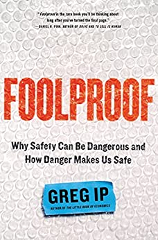 Foolproof: Why Safety Can Be Dangerous and How Danger Makes Us Safe by [Ip, Greg]
