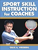 Sport Skill Instruction for Coaches, Craig Wrisberg, 0736039872