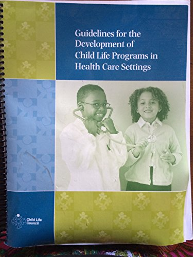 Guidelines for the Development of Child Life Programs in Health Care Settings (4th Edition)
