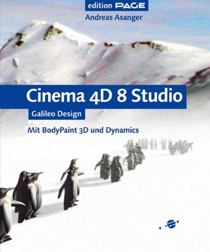 Cinema 4D 8 Studio: Komplett in Farbe, mit CD-ROM: Mit BodyPaint 3D und Dynamics – 100% neue Beispiele (Galileo Design)