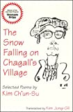 The Snow Falling on Chagall's Village : Selected Poems by Kim Ch'un-Su, Kim Jong Gil (Translator), 1885445474