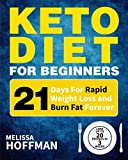 Keto Diet For Beginners: 21 Days For Rapid Weight Loss And Burn Fat Forever - Lose Up to 20 Pounds In 3 Weeks (Ketogenic Diet for Beginners)