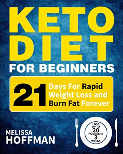 Keto Diet For Beginners: 21 Days For Rapid Weight Loss And Burn Fat Forever - Lose Up to 20 Pounds In 3 Weeks (Ketogenic Diet for Beginners) (Things To Eat To Gain Weight Fast)