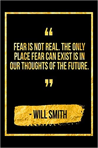 Fear Is Not Real The Only Place Fear Can Exist Is In Our Thoughts