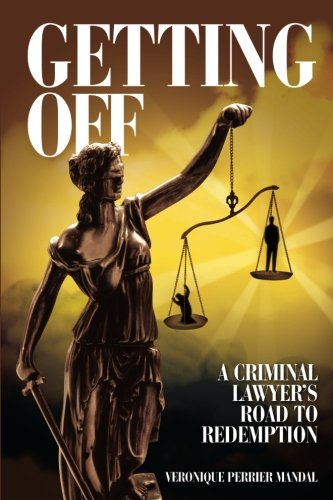 Getting Off   A Criminal Lawyer's Road to Redemption: Don Tait was obsessed with getting clients off and keeping them out of prison. Sometimes that ... brought him fame, fortune and devastation. (Don Perrier)