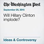 Will Hillary Clinton implode? | Jennifer Rubin