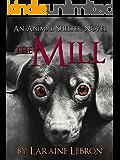 THE MILL An Animal Shelter Novel