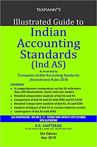 Illustrated Guide to Indian Accounting Standards (Ind AS) (5th Edition May 2018) - by B.D. Chatterjee
