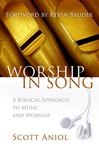Worship in Song: A Biblical Philosophy of Music and Worship