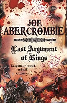 Last Argument Of Kings: The First Law: Book Three by [Abercrombie, Joe]