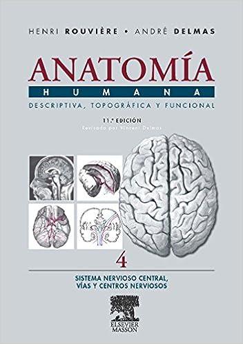 Anatomía Humana Descriptiva, Topográfica Y Funcional. Tomo 4. Sistema Nervioso Central. Vías Y Centros Nerviosos por H. Rouvière