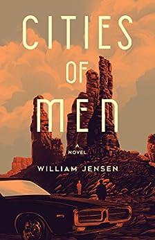 Cities of Men: A Novel by [Jensen, William]