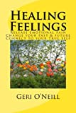 Healing Feelings: Release emotional pain-Undo negative programming-Change your past & future-Connect to your True Self