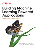 Building Machine Learning Powered Applications: Going from Idea to Product Front Cover