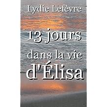 13 Jours dans la Vie d'Elisa (French Edition)