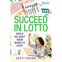 Succeed in Lotto Even If You Don't Know Where to Start!: Rational Investors Get the Best Edge and Odds in a Lotto or Lottery System. Run a Syndicate (pool) and Deal with Taxes